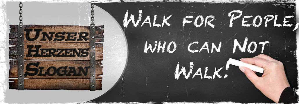 Unser Herzens-Slogan: Walk for People that cannot walk